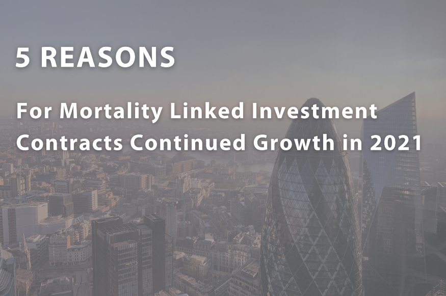 5 Factors Why 2021 May Be A Good Year to Explore Life Settlements and Mortality Linked Investment Contracts